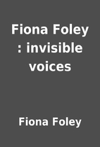 Fiona Foley : invisible voices by Fiona…