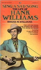 Sing a Sad Song: THE LIFE OF HANK WILLIAMS…