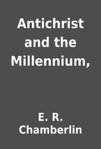 Antichrist and the Millennium, by E. R.…