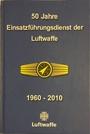 50 Jahre Einsatzführungsdienst der Luftwaffe : [1960 - 2010] - Reinhard [Red.] Schmidt