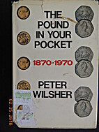 POUND IN YOUR POCKET, 1870-1970 by Peter…