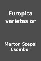 Europica varietas or by Márton Szepsi…