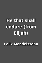 He that shall endure (from Elijah) by Felix…