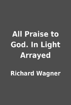 All Praise to God. In Light Arrayed by…