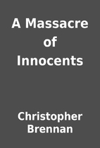 A Massacre of Innocents by Christopher…