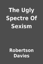 The Ugly Spectre Of Sexism by Robertson…