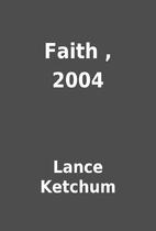 Faith , 2004 by Lance Ketchum