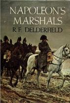 Napoleon's Marshals by R. F. Delderfield