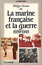La marine française et la guerre 1939-1945…