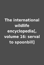 The international wildlife encyclopedia[,…