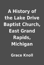 A History of the Lake Drive Baptist Church,…