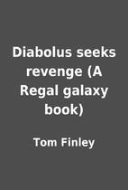 Diabolus seeks revenge (A Regal galaxy book)…