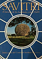 Savitri : el mensaje de Sri Aurobindo y de…