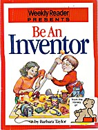 Be an Inventor (Weekly Reader Presents) by…