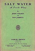 Salt water, a fresh play by John Golden