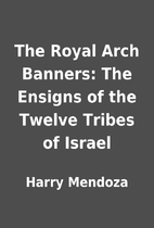 The Royal Arch Banners: The Ensigns of the…