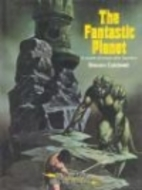 The Fantastic Planet : A World of Magic and…