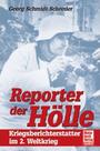 Reporter der Hölle. Kriegsberichterstatter im 2. Weltkrieg - Georg Schmidt-Scheeder