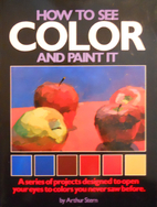 How to See Color and Paint It by Arthur…