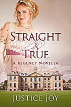 Straight and True by Justice Joy