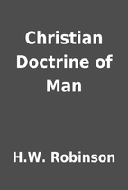 Christian Doctrine of Man by H.W. Robinson