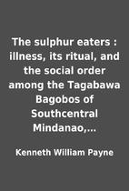 The sulphur eaters : illness, its ritual,…