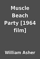 Muscle Beach Party [1964 film] by William…