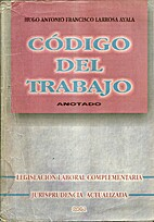 Código del Trabajo. Anotado by Hugo Antonio…