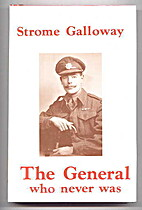 The General Who Never Was by Strome Galloway