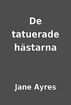 De tatuerade hästarna by Jane Ayres
