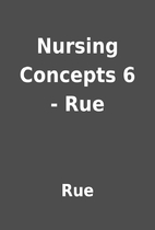 Nursing Concepts 6 - Rue by Rue