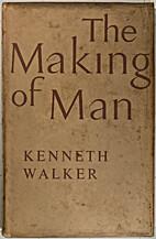 Making of Man by Kenneth Walker
