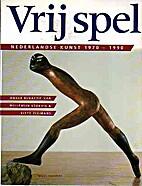 Vrij spel : Nederlandse kunst 1970-1990 by…