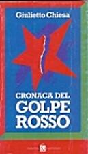 Cronaca del golpe rosso by Giulietto Chiesa