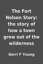 The Fort Nelson Story: the story of how a…