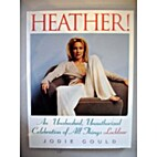 Heather!: An Unabashed, Unauthorized…