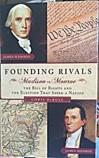 Founding rivals : Madison vs. Monroe, the…