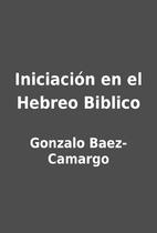 Iniciación en el Hebreo Biblico by Gonzalo…
