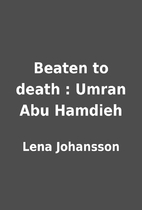 Beaten to death : Umran Abu Hamdieh by Lena…