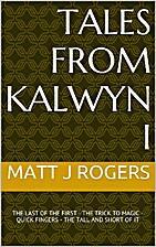 Tales from Kalwyn I by Matt J Rogers