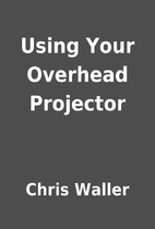 Using Your Overhead Projector by Chris…