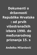Dokumenti o državnosti Republike Hrvatske :…