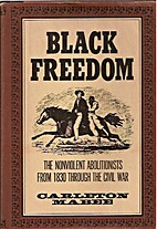 Black freedom; the nonviolent abolitionists…