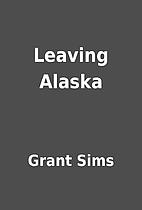 Leaving Alaska by Grant Sims