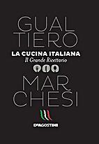 La cucina italiana. Il grande ricettario by…