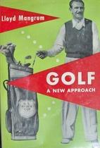 Golf: A New Approach by Lloyd Mangrum