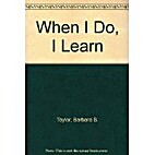 When I do, I Learn by Barbara J. Taylor