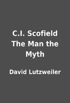C.I. Scofield The Man the Myth by David…