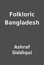 Folkloric Bangladesh by Ashraf Siddiqui