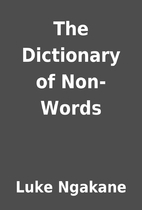 The Dictionary of Non-Words by Luke Ngakane